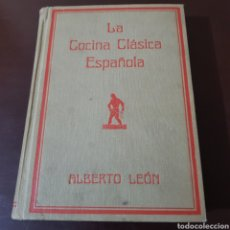Libros de segunda mano: LA COCINA CLASICA ESPAÑOLA - ALBERTO LEON. Lote 183424245