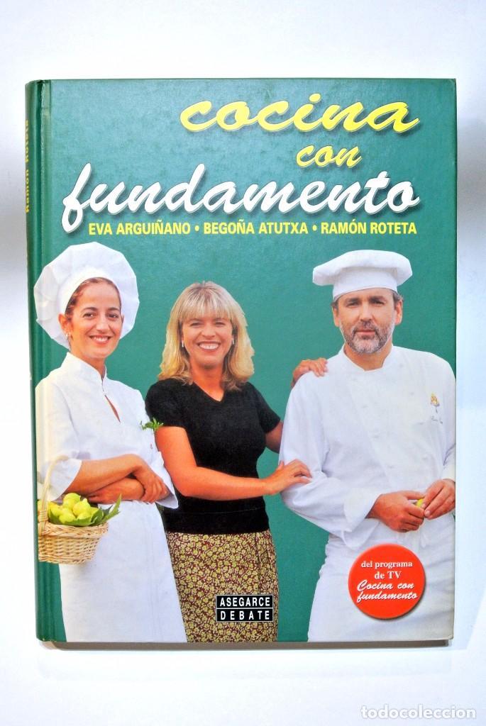 LIBRO DE COCINA COCINA CON FUNDAMENTO, EVA ARGUIÑANO, BEGOÑA ATUTXA , RAMÓN ROTETA , 269 PAGINAS (Libros de Segunda Mano - Cocina y Gastronomía)
