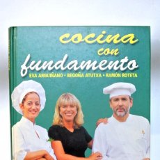 Libros de segunda mano: LIBRO DE COCINA COCINA CON FUNDAMENTO, EVA ARGUIÑANO, BEGOÑA ATUTXA , RAMÓN ROTETA , 269 PAGINAS. Lote 186046746