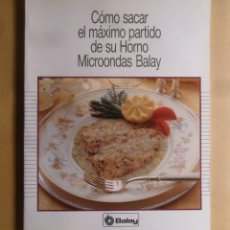 Libros de segunda mano: COMO SACAR EL MAXIMO PARTIDO A SU HORNO MICROONDAS BALAY. Lote 187531033