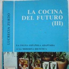 Libros de segunda mano: LA COCINA DEL FUTURO III - LUCRECIA ZURDO. Lote 190899506
