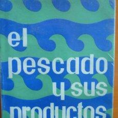 Libros de segunda mano: EL PESCADO Y SUS PRODUCTOS. Lote 190900453