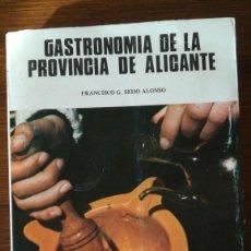 Libros de segunda mano: GASTRONOMIA DE LA PROVINCIA DE ALICANTE FRANCISCO G. SEIJO ALONSO COCINA ALICANTINA. Lote 190909268