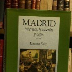 Libros de segunda mano: AÑO 1990 - DÍAZ, LORENZO.- MADRID, TABERNAS, BOTILLERÍAS Y CAFÉS. 1476-1991.. Lote 191078870