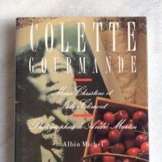 Libros de segunda mano: COLETTE GOURMANDE. MARIE-CHRISTINE ET DIDIER CLÉMENT. PHOTOGRAFIES: ANDRÉ MARTIN. EN FRANCÉS.. Lote 191890851