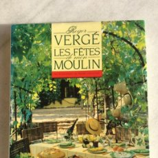Libros de segunda mano: LES FÊTES DE MON MOULIN. ROGER VERGÉ. PHOTOGRAPHIES: PIERRE HUSSENOT. EN FRANCÉS. GASTRONOMÍA.. Lote 191894402
