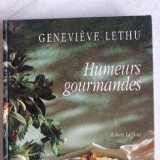 Libros de segunda mano: HUMEURS GOURMANDES. GENEVIÈVE LETHU. EN FRANCÉS. GASTRONOMÍA Y COCINA.. Lote 191899701