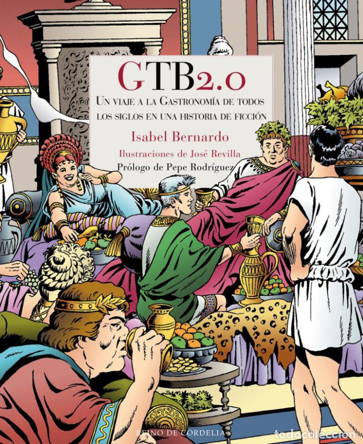 GTB2.0. UN VIAJE A LA GASTRONOMÍA DE TODOS LOS SIGLOS EN UNA HISTORIA DE FICCIÓN.ISABEL BERNARDO. (Libros de Segunda Mano - Cocina y Gastronomía)