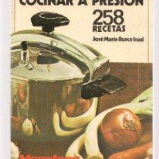 Libros de segunda mano: COCINAR A PRESIÓN. 258 RECETAS. JOSÉ MARÍA BUSCA DISUSI. MAGEFESA. (B/A34). Lote 195134168