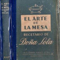 Libros de segunda mano: LOLA DE PIETRANERA : EL ARTE DE LA MESA RECETARIO DE DOÑA LOLA (KRAFT, C. 1950). Lote 195944253