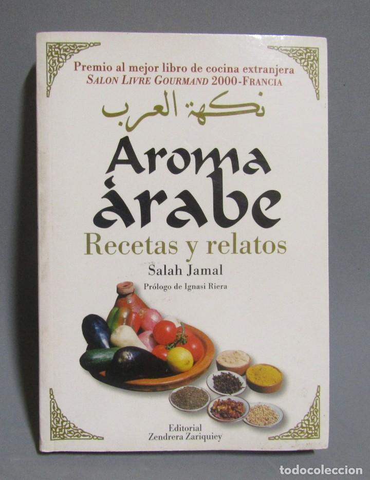 AROMA ARABE RECETAS Y RELATOS SALAH JAMAL EDITORIAL ZENDRERA ZARIQUIEY AÑO 2002 (Libros de Segunda Mano - Cocina y Gastronomía)