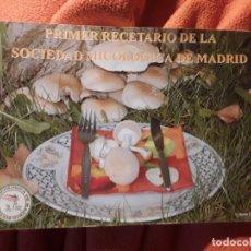 Libros de segunda mano: PRIMER RECETARIO DE LA SOCIEDAD MICOLOGICA DE MADRID, 2005 (SETAS, HONGOS) UNICO EN TC. EXCELENTE ES. Lote 198839396