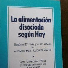 Libros de segunda mano: LA ALIMENTACION DISOCIADA SEGUN HAY-DR.HAY Y DR.WALB. Lote 199267825