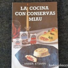 Libros de segunda mano: LA COCINA CON CONSERVAS MIAU. XABIER ETXARRI. Lote 202380500