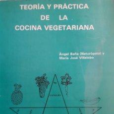Libros de segunda mano: TEORIA Y PRACTICA DE LA COCINA VEGETARIANA ANGEL BAÑA NATUROPATA MARIA JOSE VILLALOBO 1982. Lote 203042021