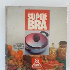 Libros de segunda mano: SERVICIO DE COCINA SUPER BRA.- COCINAR SIN AGUA Y SIN GRASA/1978. Lote 205247627