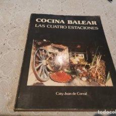 Libros de segunda mano: COCINA BALEAR LAS CUATRO ESTACIONES CATY JUAN DE CORRAL 1984. Lote 206586403
