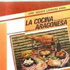 Libros de segunda mano: LA COCINA ARAGONESA. LASIERRA RIGAL, JOSE VICENTE. A-COCINA-959. Lote 207272273