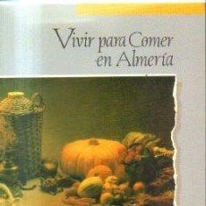 Libros de segunda mano: VIVIR PARA COMER EN ALMERIA. ZAPATA, ANTONIO. A-COCINA-962. Lote 207277768