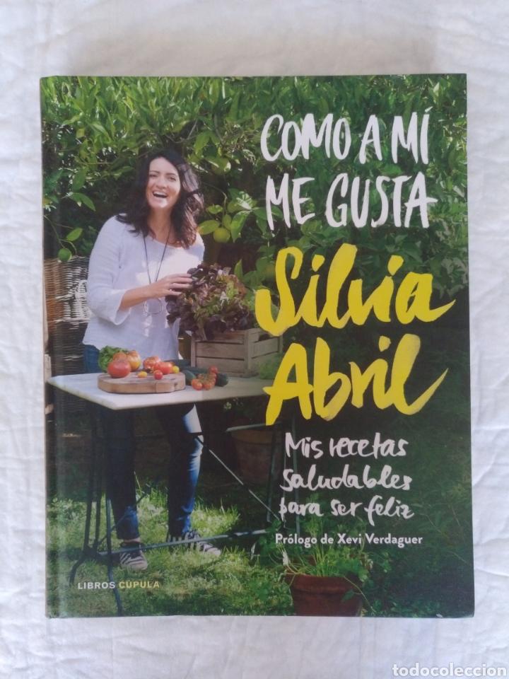 COMO A MÍ ME GUSTA. MIS RECETAS SALUDABLES PARA SER FELIZ. SILVIA ABRIL. XEVI VERDAGUER. LIBRO (Libros de Segunda Mano - Cocina y Gastronomía)