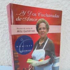 Libros de segunda mano: ...Y DOS CUCHARADAS DE AMOR. RECETAS DE COCINA MILA GUTIERREZ. DEDICADO POR LA AUTORA. Lote 210659420