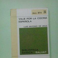 Libros de segunda mano: LMV - VIAJE POR LA COCINA ESPAÑOLA. LUIS ANTONIO DE VEGA. Lote 210812526