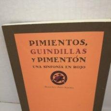 Libros de segunda mano: PIMIENTOS, GUINDILLAS Y PIMENTÓN. UNA SINFONÍA EN ROJO (PRIMERA EDICIÓN). Lote 212361781