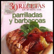 Libros de segunda mano: COCINA. 30 RECETAS EN 30 MINUTOS. PARRILLADAS Y BARBACOAS.. Lote 212695578