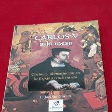 Libros de segunda mano: CARLOS V A LA MESA - COCINA Y ALIMENTACION EN LA ESPAÑA RENACENTISTA. TOLEDO 2000.. Lote 212838262