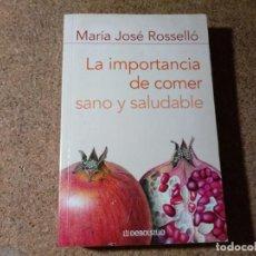 Libros de segunda mano: LIBRO LA IMPORTANCIA DE COMER SANO Y SALUDABLE DE MARIA JOSE ROSSELLO. Lote 218601121