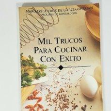 Libros de segunda mano: MIL TRUCOS PARA COCINAR CON ÉXITO. MARGARITA CRUZ DE GARCÍA-GERMÁN. GASTRONOMÍA, RECETAS. 1991. Lote 219055897