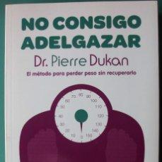 Libros de segunda mano: NO CONSIGO ADELGAZAR DE DR. PIERRE DUKAN EL METODO PARA PERDER PESO SIN RECUPERARLO. Lote 220383606