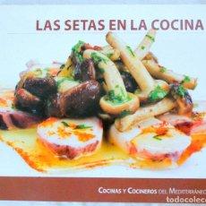 Libros de segunda mano: LIBRO LAS SETAS EN LA COCINA, COCINAS Y COCINEROS DEL MEDITERRANEO, ISBN 978-84-15259-39-8. Lote 221792338