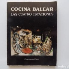 Libros de segunda mano: LIBRERIA GHOTICA. CATY JUAN DE CORRAL. COCINA BALEAR. LAS CUATRO ESTACIONES. 1985.FOLIO.1A EDICIÓN.. Lote 232591290