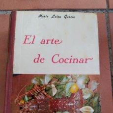 Libros de segunda mano: EL ARTE DE COCINAR. MARÍA LUISA GARCÍA. AÑO 1971. SEGUNDA EDICIÓN. IMPRENTA LOVE GIJÓN. ENCUADERNACI. Lote 223639312
