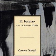 Libros de segunda mano: EL BACALAO JOYA DE NUESTRA COCINA / CARMEN OTAEGUI. Lote 227621425