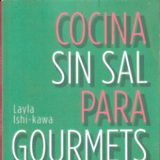 Libros de segunda mano: COCINA SIN SAL PARA GOURMETS CASEROS - LAYLA ISHI-KAWA. Lote 227636346