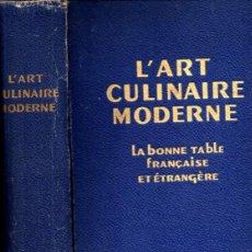 Libros de segunda mano: L'ART CULINAIRE MODERNE - LA BONE TABLE FRANÇAISE ET ÉTRANGERE (1937). Lote 235407540