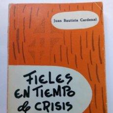 Libros de segunda mano: FIELES EN TIEMPOS DE CRISIS - JUAN BAUTISTA CARDENAL - EDITORIAL EGDA. Lote 236334945
