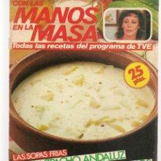 Libros de segunda mano: CON LAS MANOS EN LA MASA. Nº 5. LAS SOPAS FRIAS: GAZPACHO ANDALUZ / AJOBLANCO. 27 JUNIO 1984(B/A57. Lote 237326515