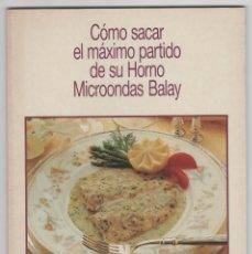 Libros de segunda mano: COMO SACAR EL MAXIMO PARTIDO DE SU HORNO MICROONDAS BALAY. Lote 241530905