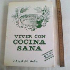 Libros de segunda mano: VIVIR CON COCINA SANA. J. ANGEL GIL MUÑOZ. NUEVA GUIA CULINARIA. 1985. MEDICINA NATURAL. Lote 244790080