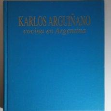 Libros de segunda mano: LIBRO KARLOS ARGUIÑANO COCINA EN ARGENTINA - 1ª EDICION 1997. Lote 249221010
