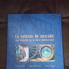 Libros de segunda mano: LA SALAZÓN DEL PESCADO, UNA TRADICIÓN EN LA DIETA MEDITERRÁNEA. UPV. VALENCIA, 2006. Lote 257607410