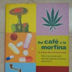 Libros de segunda mano: ANDREW WEIL WINIFRED ROSEN DEL CAFE A LA MORFINA. Lote 260728585
