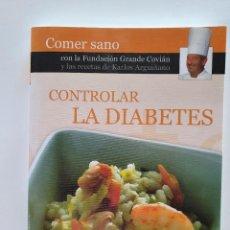 Libros de segunda mano: CONTROLAR LA DIABETES - FUNDACION GRANDE COBIAN Y RECETAS DE CARLOS ARGUILLANO - 2007. Lote 262768805