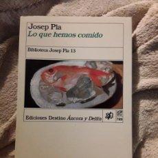 Libros de segunda mano: LO QUE HEMOS COMIDO, DE JOSEP PLA. DESTINO. MAGNIFICO ESTADO. BIBLIOTECA JOSEP PLA 13. Lote 265501704