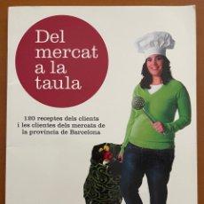 Libros de segunda mano: DEL MÉRCATE A LA TAULA. 120 RECEIPTED DELS CLIENTS I LES CLIENTES DELS MERCATS DE LA PROVINCIA..... Lote 267640179