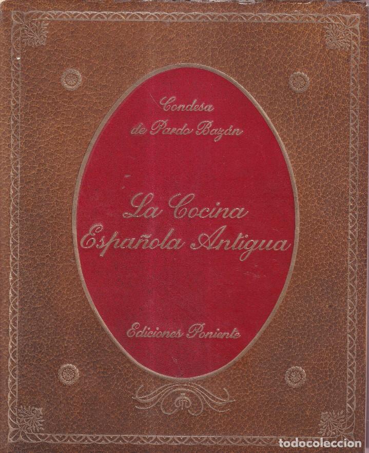 LA COCINA ESPAÑOLA ANTIGUA - CONDESA DE PARDO BAZÁN - EDICIONES PONIENTE 1981 (Libros de Segunda Mano - Cocina y Gastronomía)