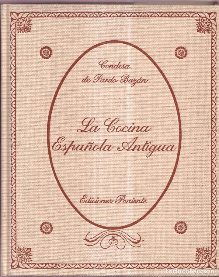 Libros de segunda mano: LA COCINA ESPAÑOLA ANTIGUA - CONDESA DE PARDO BAZÁN - EDICIONES PONIENTE 1981 - Foto 2 - 268872819